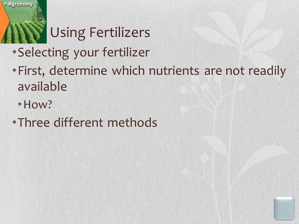 Selecting your fertilizer First, determine which nutrients are not readily available How? Three different methods Using Fertilizers