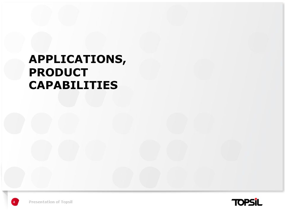 Præsentation xxPresentation of Topsil APPLICATIONS, PRODUCT CAPABILITIES 4