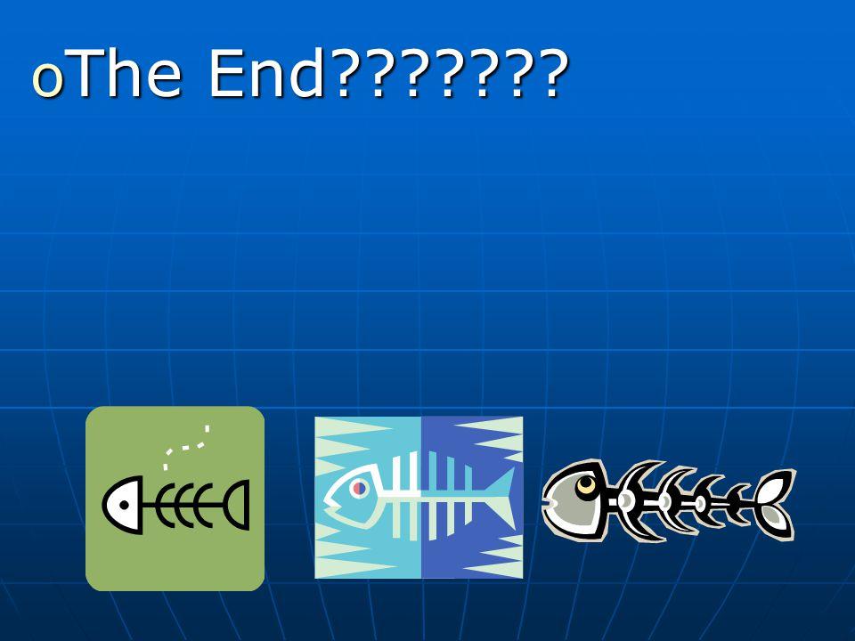 o The End