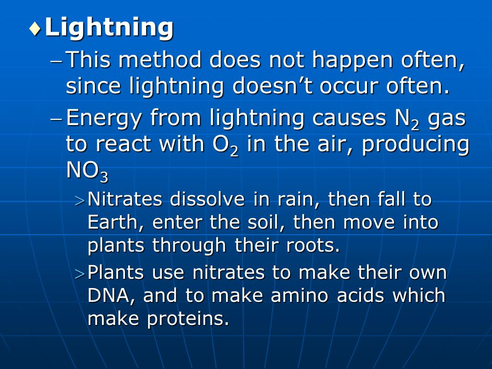 Lightning This method does not happen often, since lightning doesn't occur often. Energy from lightning causes N 2 gas to react with O 2 in the air
