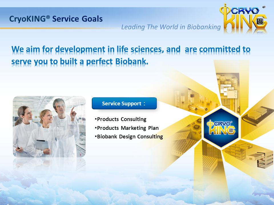 Products Consulting Products Marketing Plan Biobank Design Consulting CryoKING® Service Goals Service Support :