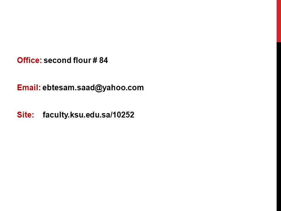 Office: second flour # 84 Email: ebtesam.saad@yahoo.com Site: faculty.ksu.edu.sa/10252