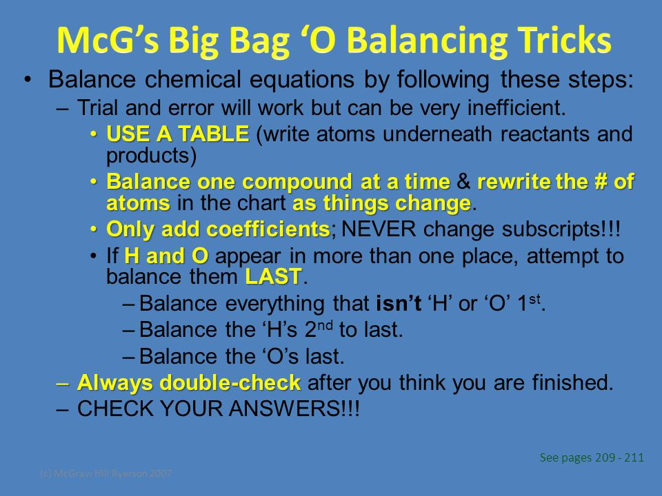 (c) McGraw Hill Ryerson 2007 Balance chemical equations by following these steps: –Trial and error will work but can be very inefficient.