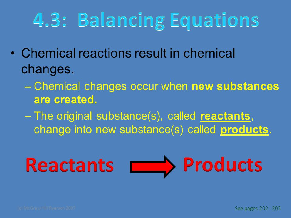 (c) McGraw Hill Ryerson 2007 Chemical reactions result in chemical changes.