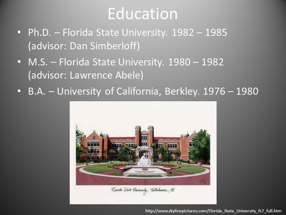 Education Ph.D.– Florida State University. 1982 – 1985 (advisor: Dan Simberloff) M.S.