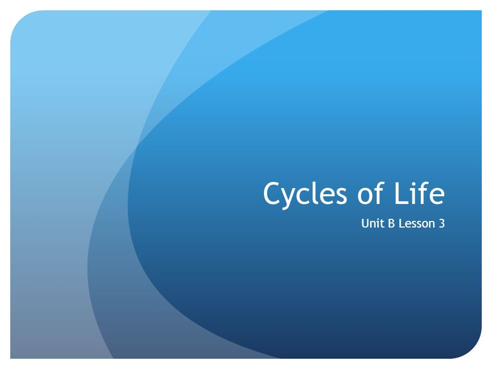Cycles of Life Unit B Lesson 3