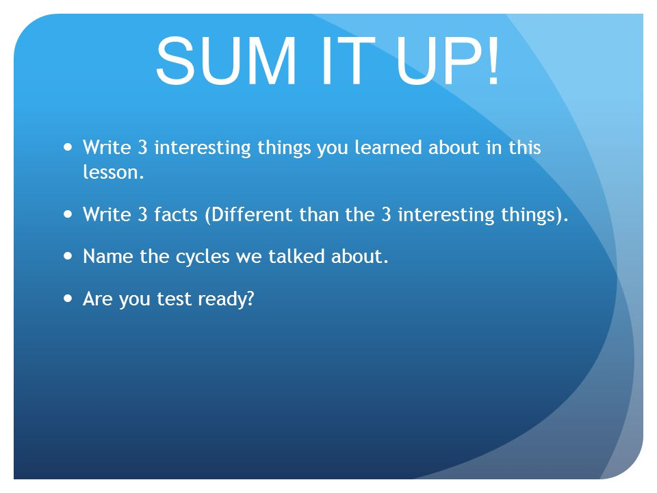 SUM IT UP. Write 3 interesting things you learned about in this lesson.