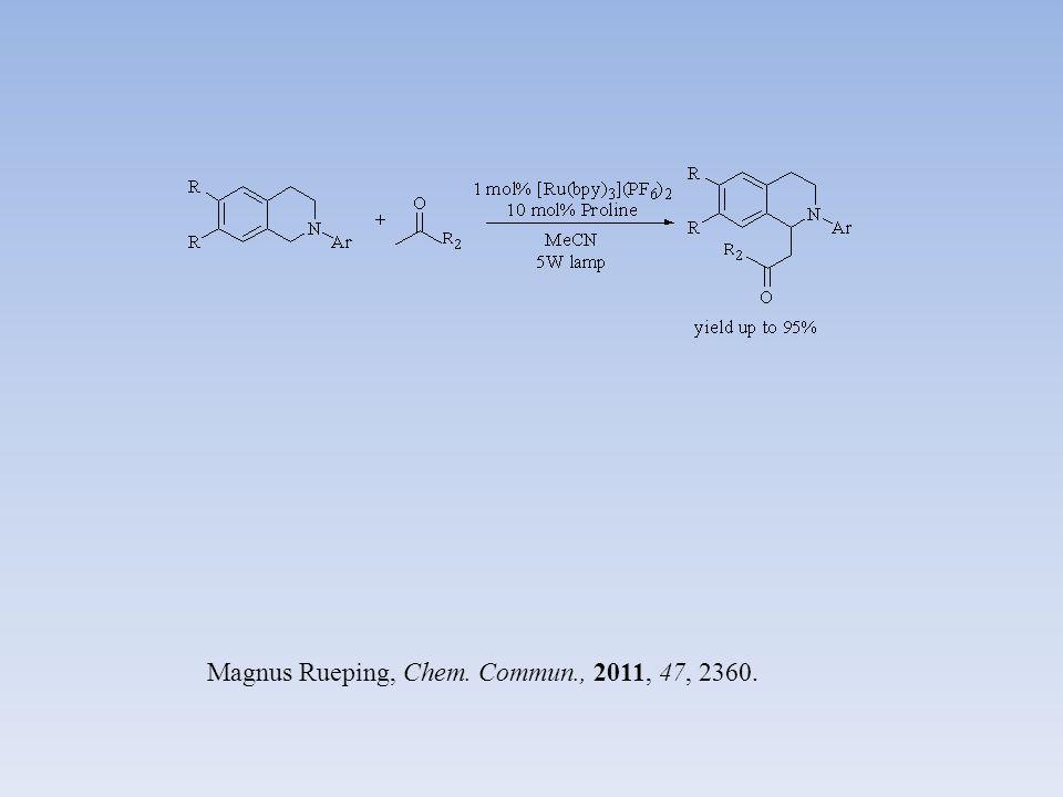 Magnus Rueping, Chem. Commun., 2011, 47, 2360.