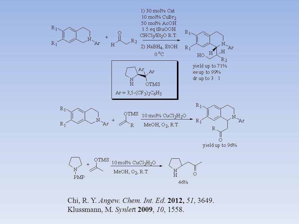 Chi, R. Y. Angew. Chem. Int. Ed. 2012, 51, 3649. Klussmann, M. Synlett 2009, 10, 1558.