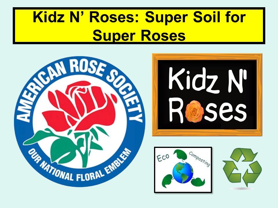 Kidz N' Roses: Super Soil for Super Roses