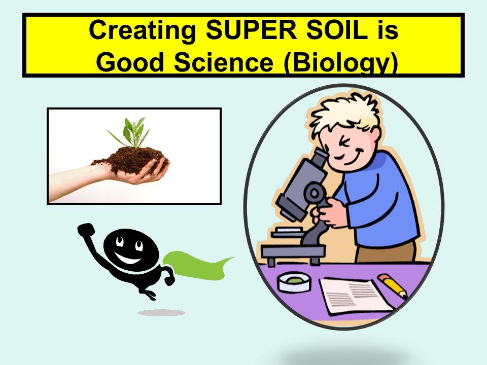 Creating SUPER SOIL is Good Science (Biology)