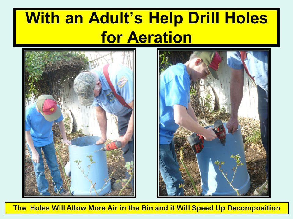 With an Adult's Help Drill Holes for Aeration The Holes Will Allow More Air in the Bin and it Will Speed Up Decomposition