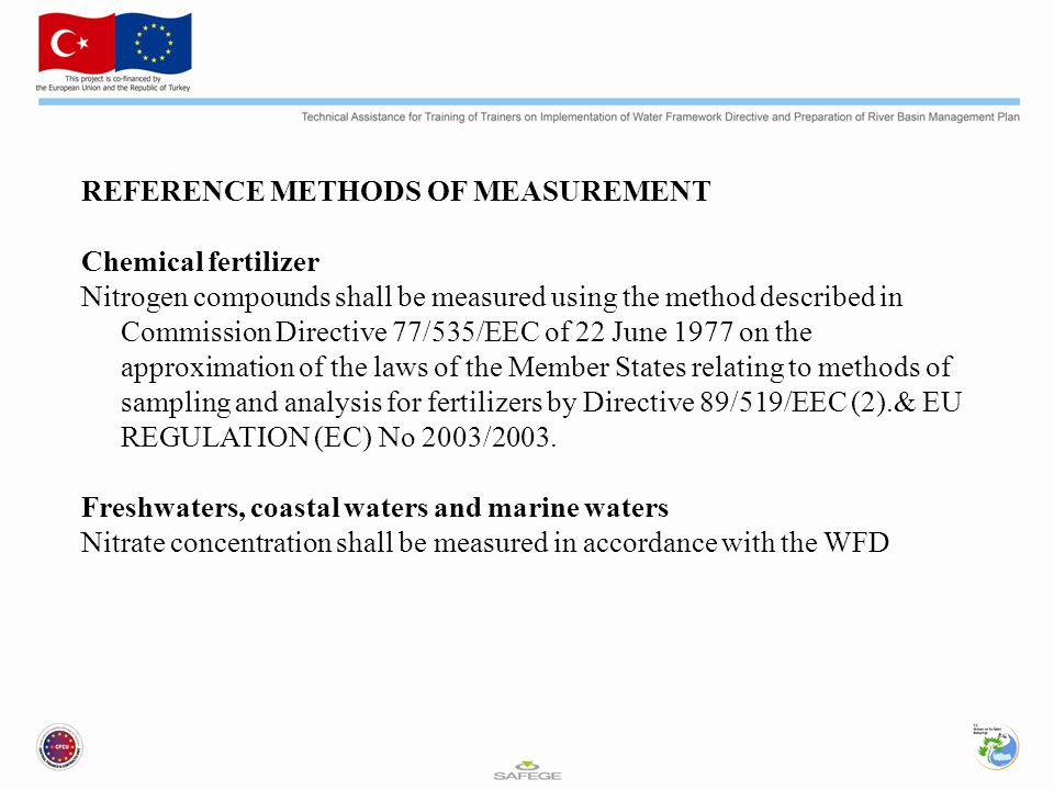 REFERENCE METHODS OF MEASUREMENT Chemical fertilizer Nitrogen compounds shall be measured using the method described in Commission Directive 77/535/EEC of 22 June 1977 on the approximation of the laws of the Member States relating to methods of sampling and analysis for fertilizers by Directive 89/519/EEC (2).& EU REGULATION (EC) No 2003/2003.