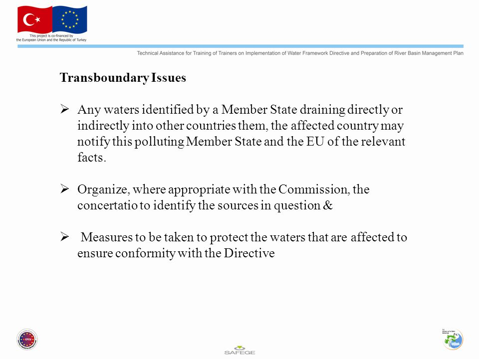 Transboundary Issues  Any waters identified by a Member State draining directly or indirectly into other countries them, the affected country may notify this polluting Member State and the EU of the relevant facts.