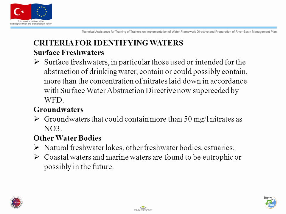 CRITERIA FOR IDENTIFYING WATERS Surface Freshwaters  Surface freshwaters, in particular those used or intended for the abstraction of drinking water, contain or could possibly contain, more than the concentration of nitrates laid down in accordance with Surface Water Abstraction Directive now superceded by WFD.