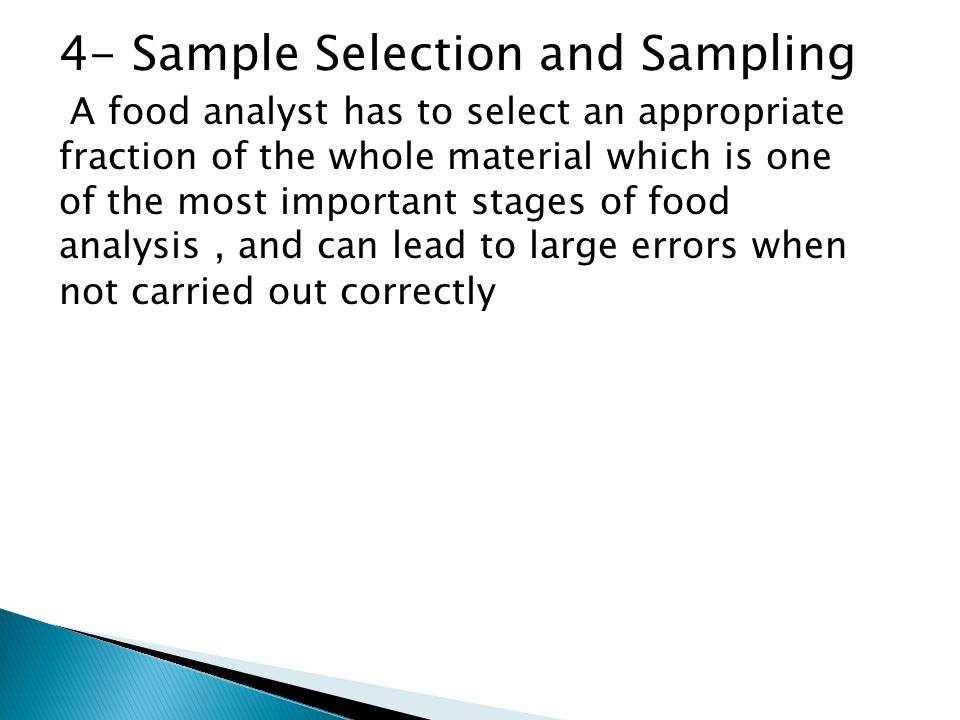 4- Sample Selection and Sampling A food analyst has to select an appropriate fraction of the whole material which is one of the most important stages