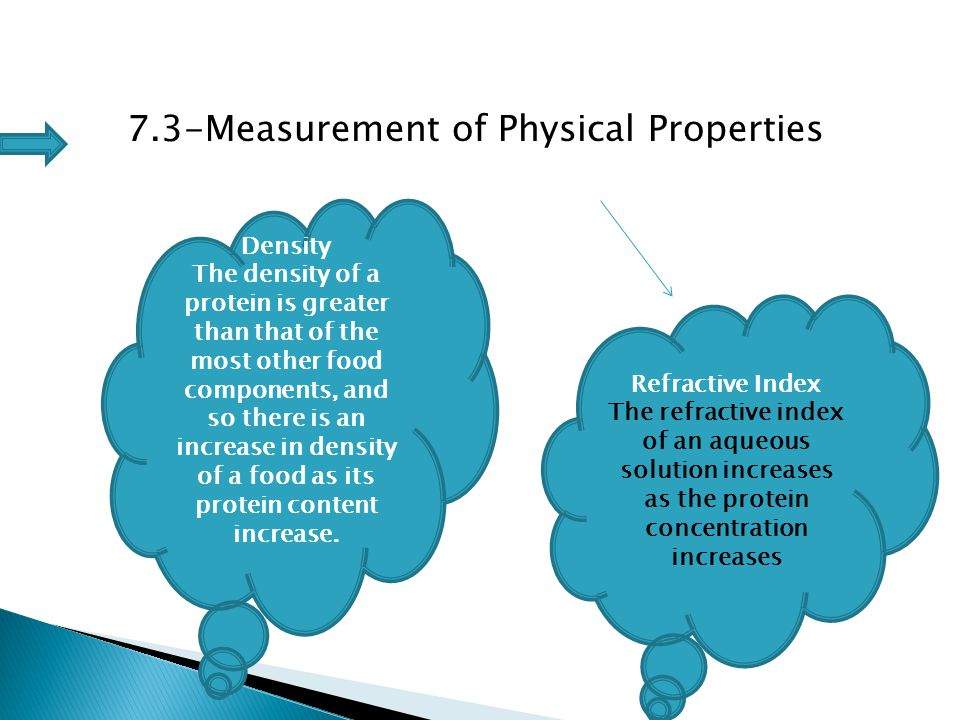7.3-Measurement of Physical Properties Density The density of a protein is greater than that of the most other food components, and so there is an inc