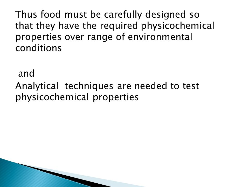 Thus food must be carefully designed so that they have the required physicochemical properties over range of environmental conditions and Analytical t