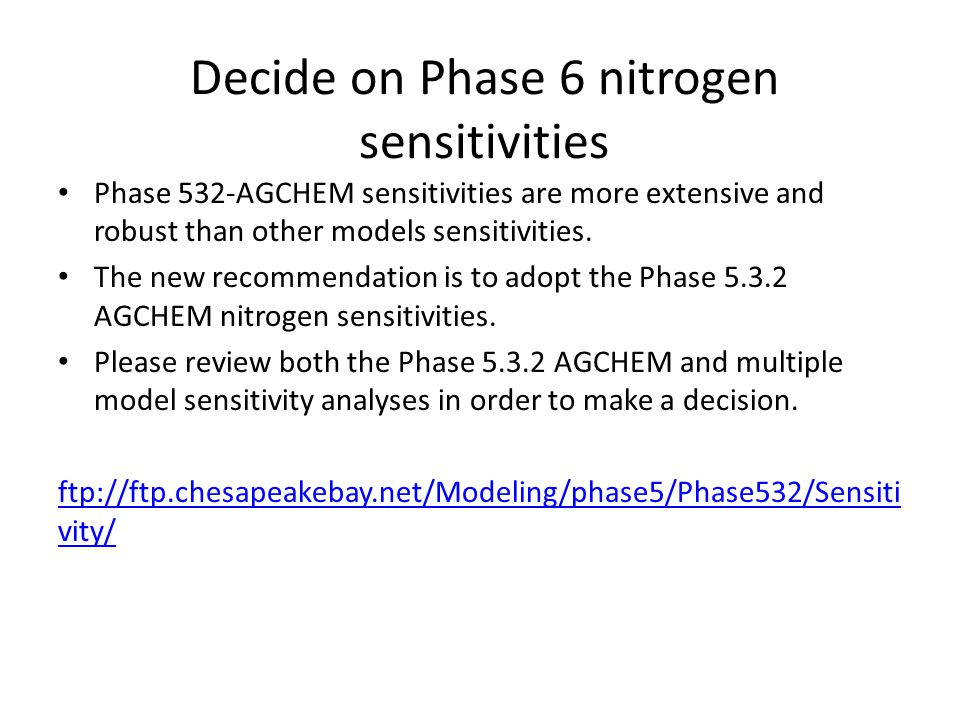 Decide on Phase 6 nitrogen sensitivities Phase 532-AGCHEM sensitivities are more extensive and robust than other models sensitivities.