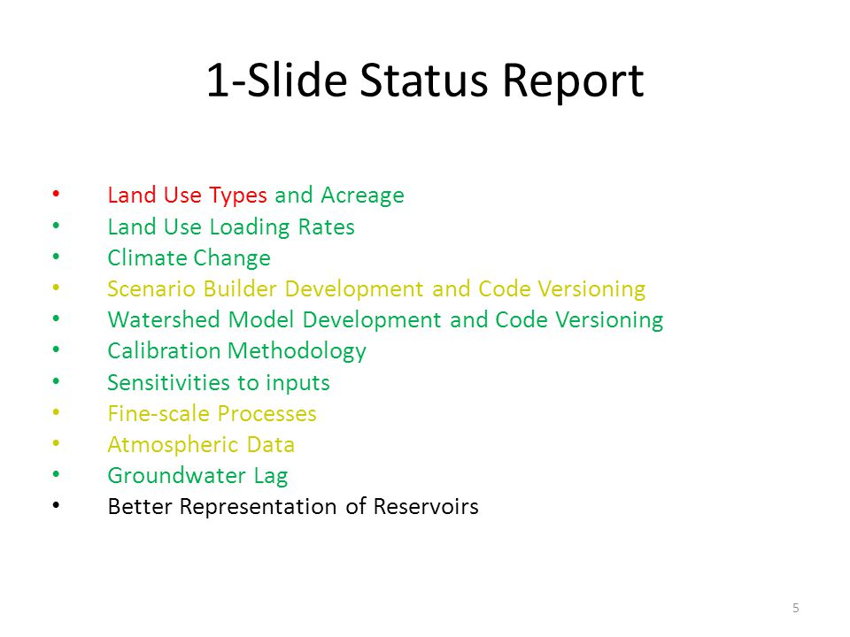 1-Slide Status Report Land Use Types and Acreage Land Use Loading Rates Climate Change Scenario Builder Development and Code Versioning Watershed Model Development and Code Versioning Calibration Methodology Sensitivities to inputs Fine-scale Processes Atmospheric Data Groundwater Lag Better Representation of Reservoirs 5