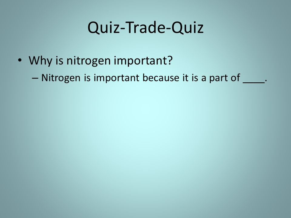 Quiz-Trade-Quiz Why is nitrogen important – Nitrogen is important because it is a part of ____.