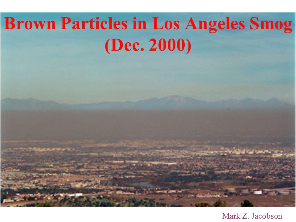 Brown Particles in Los Angeles Smog (Dec. 2000) Mark Z. Jacobson