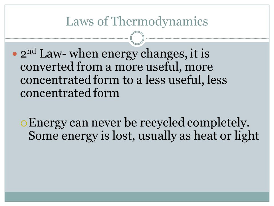 II. Laws of Thermodynamics 1 st Law –energy/matter cannot be created nor destroyed, only changed from one form to another E= mc 2 Einstein