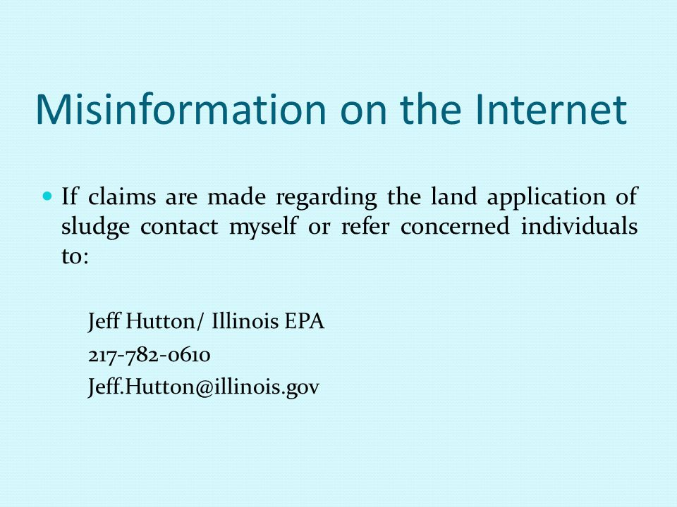 Misinformation on the Internet If claims are made regarding the land application of sludge contact myself or refer concerned individuals to: Jeff Hutt