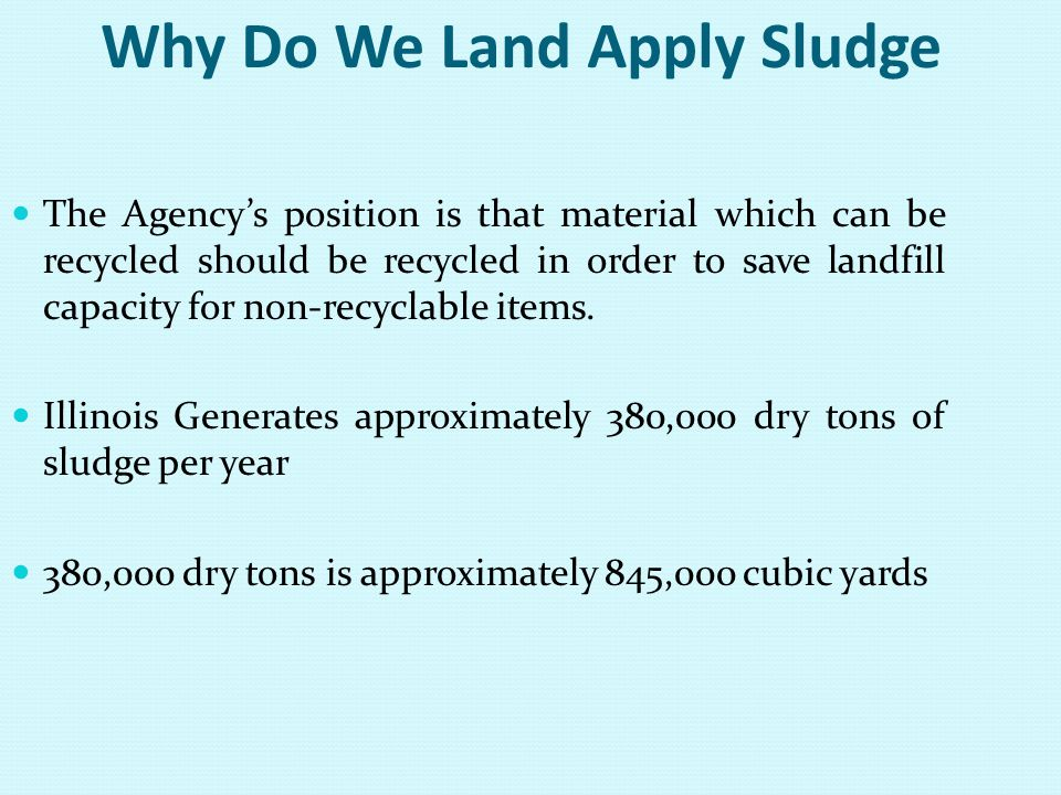 Who is Generating & Land Applying Sludge 449 Facilities in Illinois generate sludge on an annual basis 332 Facilities have permits to land apply sludge in Illinois.