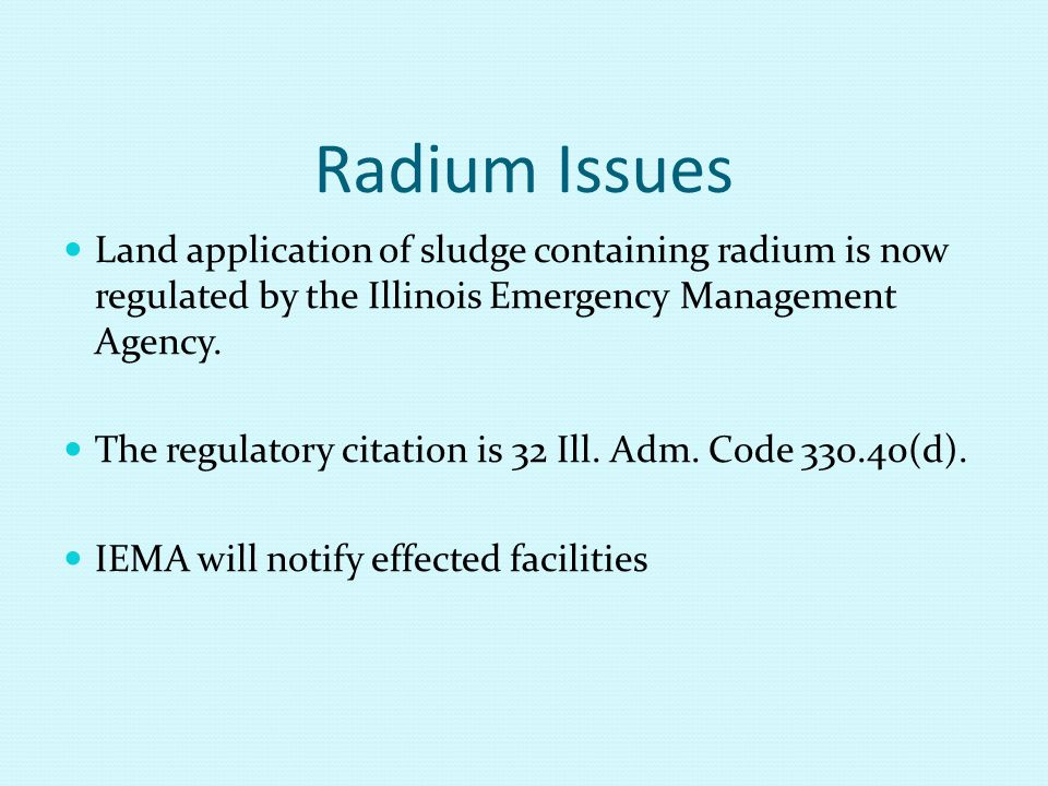 Radium Issues Contact: Illinois Emergency Management Agency Attn: Treatment Residuals Exemption 1035 Outer Park Drive Springfield, Illinois 62704 Gary Forsee217-782-1326