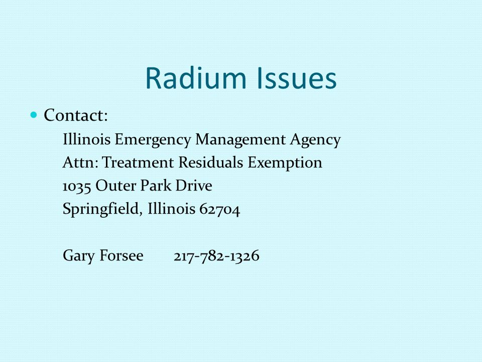 Radium Issues Contact: Illinois Emergency Management Agency Attn: Treatment Residuals Exemption 1035 Outer Park Drive Springfield, Illinois 62704 Gary