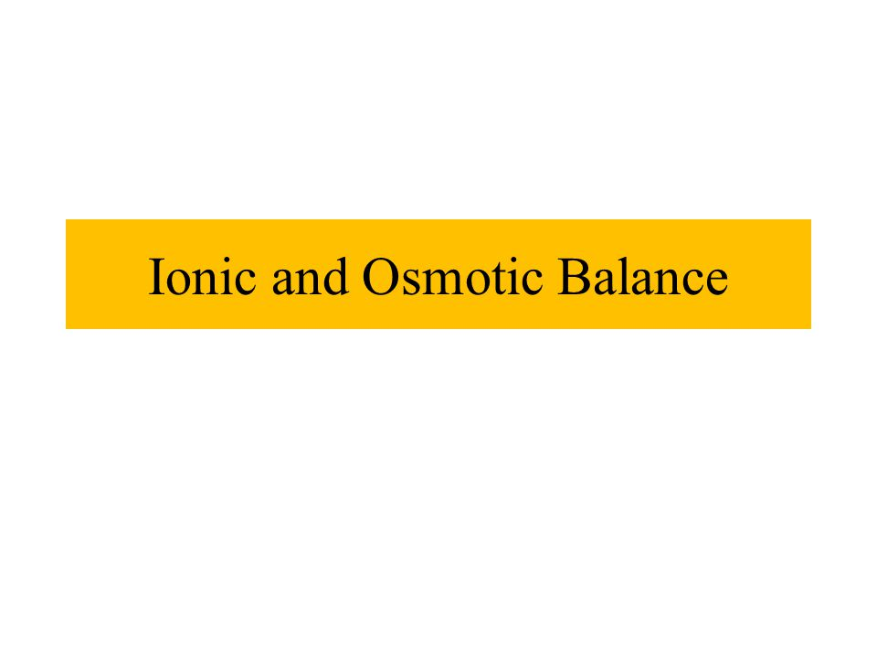 Ionic and Osmotic Balance