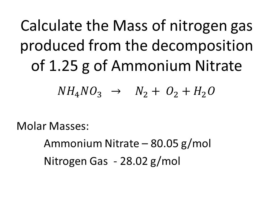 Calculate the Mass of nitrogen gas produced from the decomposition of 1.25 g of Ammonium Nitrate
