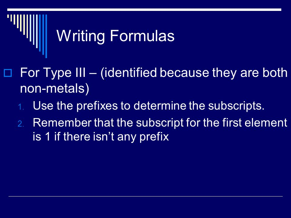 Writing Formulas  For Type III – (identified because they are both non-metals) 1.