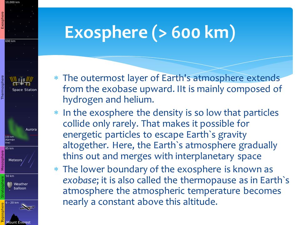  The outermost layer of Earth s atmosphere extends from the exobase upward.