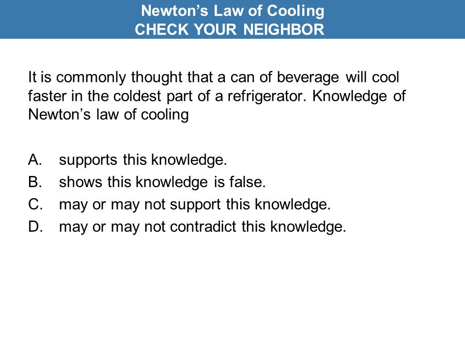 It is commonly thought that a can of beverage will cool faster in the coldest part of a refrigerator.