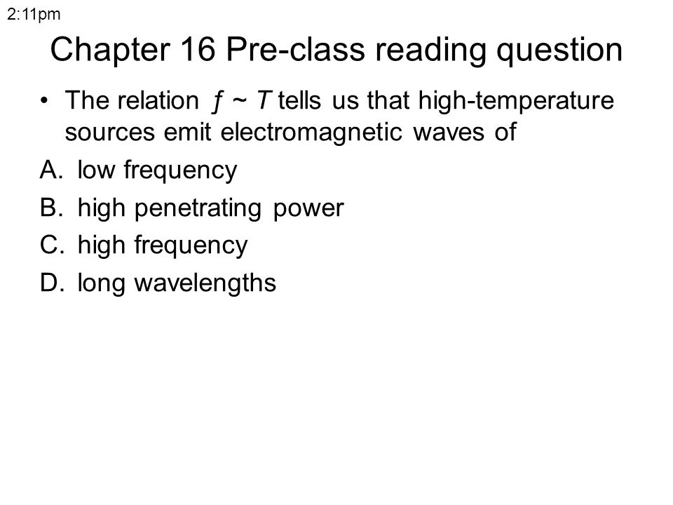 Chapter 16 Pre-class reading question The relation ƒ ~ T tells us that high-temperature sources emit electromagnetic waves of A.low frequency B.high p
