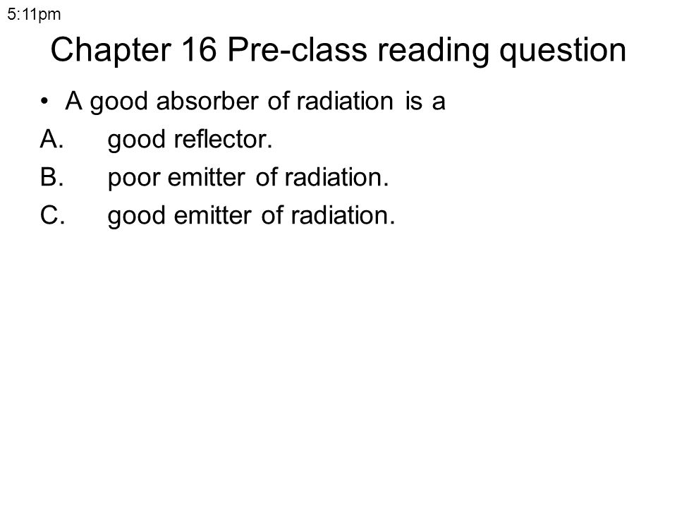 Chapter 16 Pre-class reading question A good absorber of radiation is a A.good reflector.