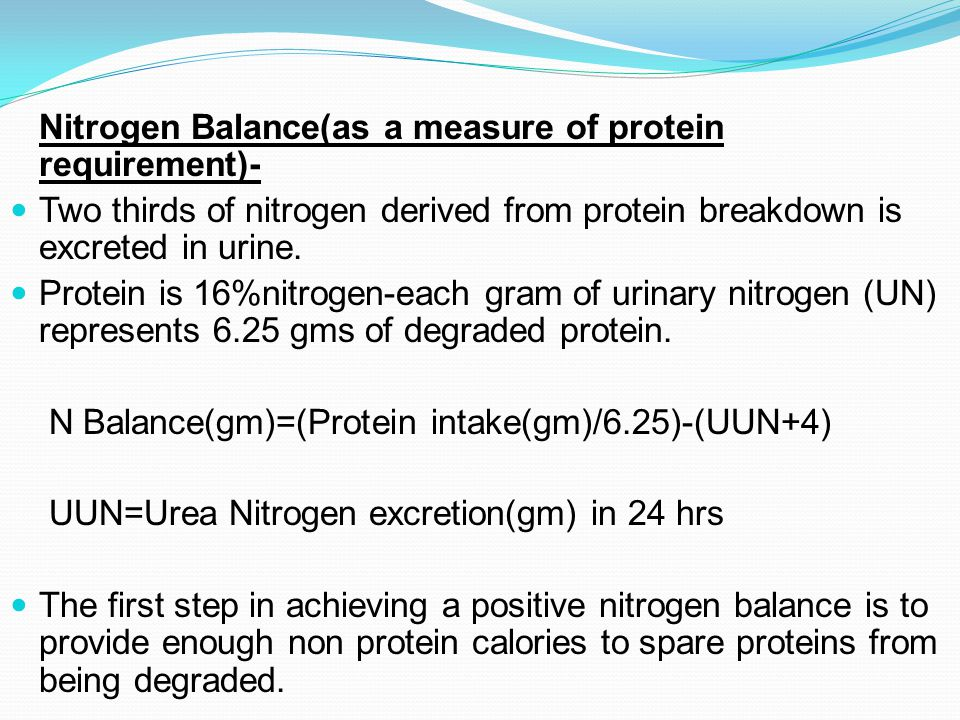 Nitrogen Balance(as a measure of protein requirement)- Two thirds of nitrogen derived from protein breakdown is excreted in urine.