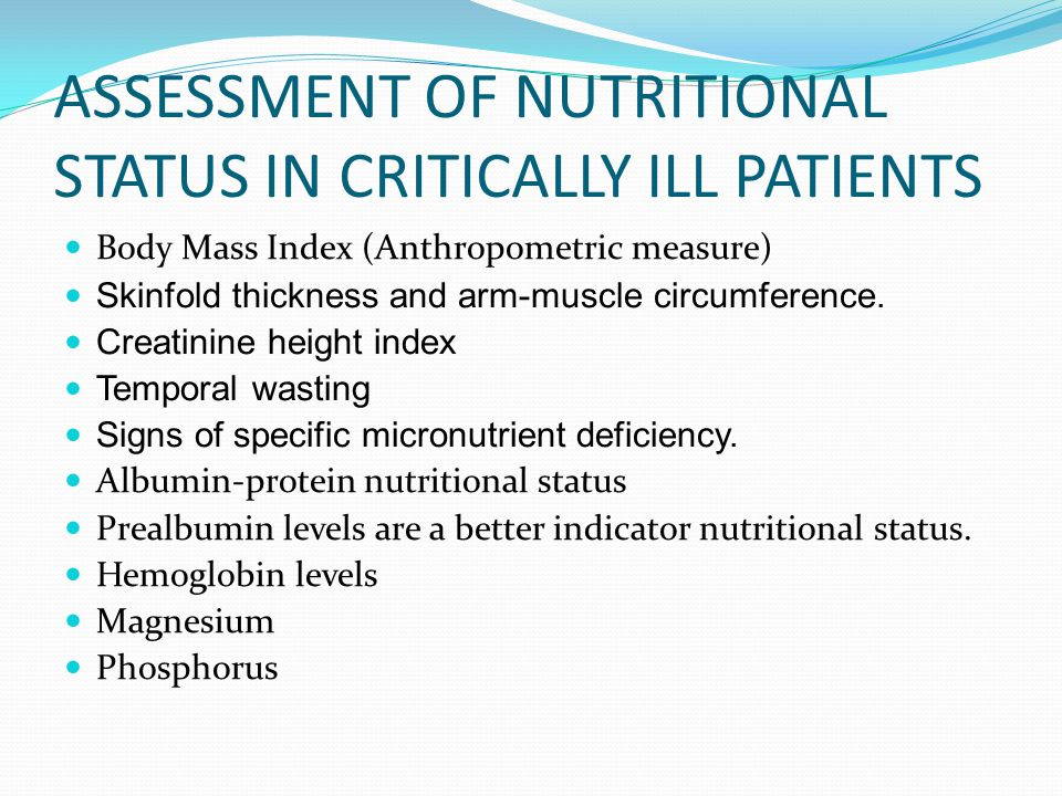 ASSESSMENT OF NUTRITIONAL STATUS IN CRITICALLY ILL PATIENTS Body Mass Index (Anthropometric measure) Skinfold thickness and arm-muscle circumference.