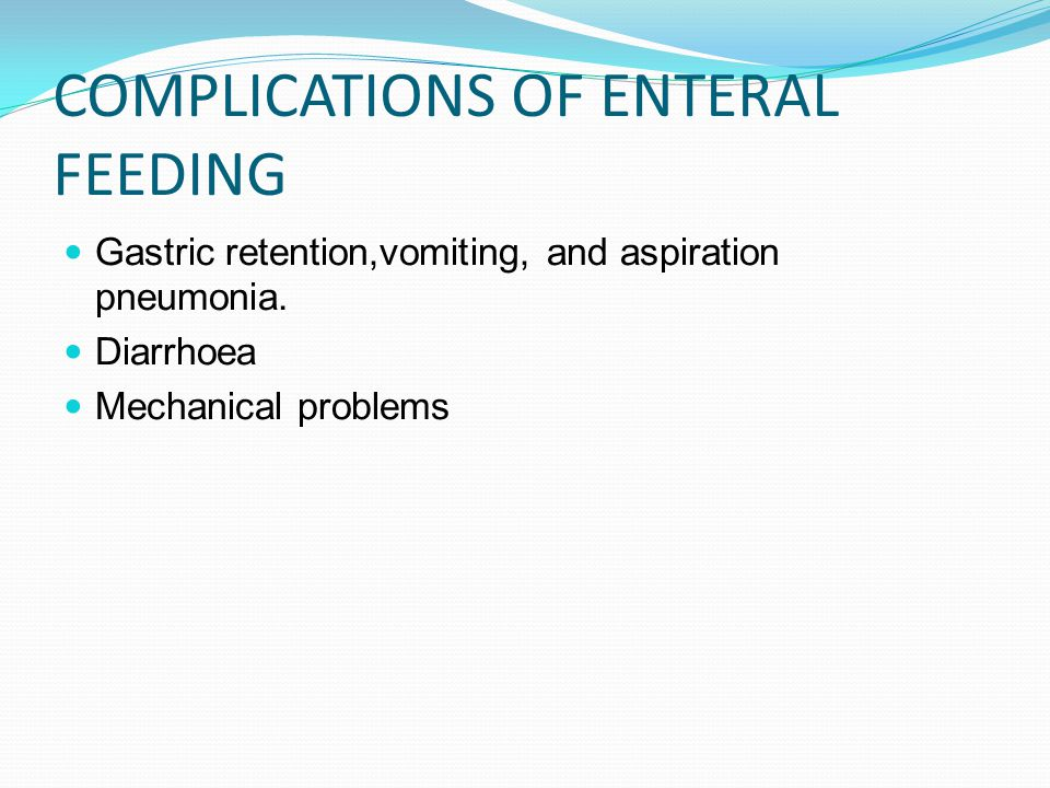 COMPLICATIONS OF ENTERAL FEEDING Gastric retention,vomiting, and aspiration pneumonia.