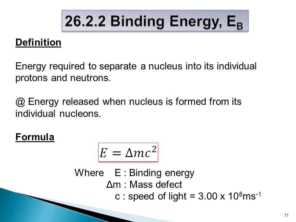 11 Definition Energy required to separate a nucleus into its individual protons and neutrons.