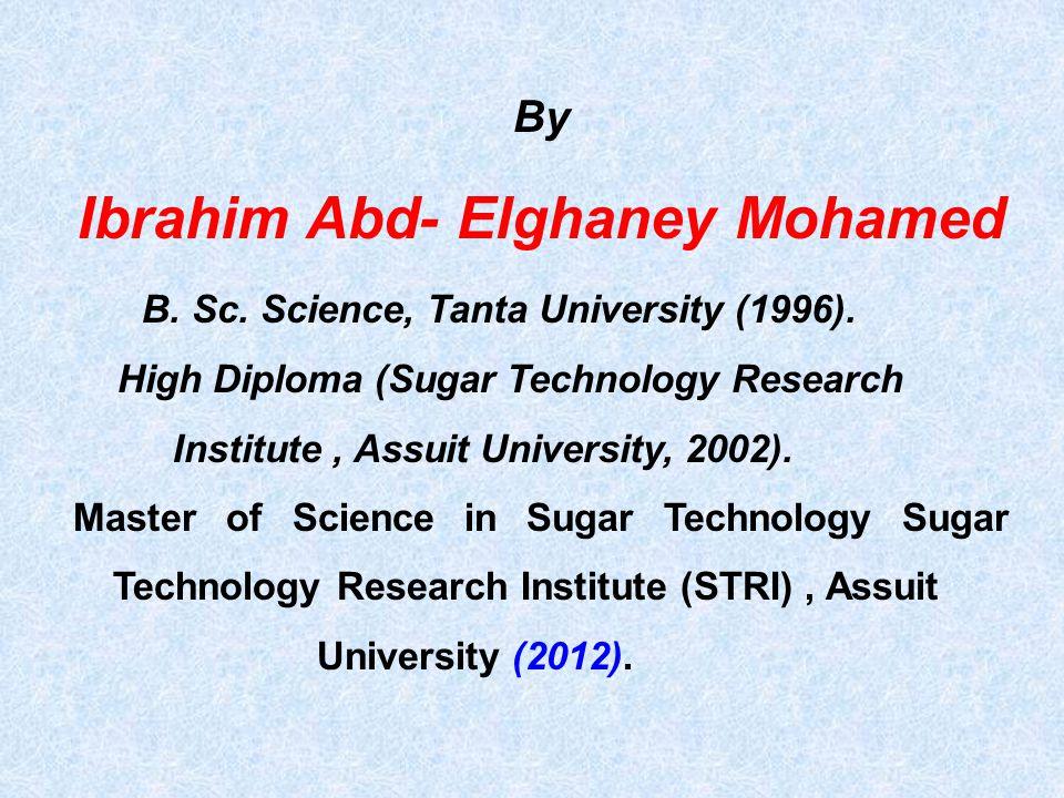 By Ibrahim Abd- Elghaney Mohamed B. Sc. Science, Tanta University (1996).