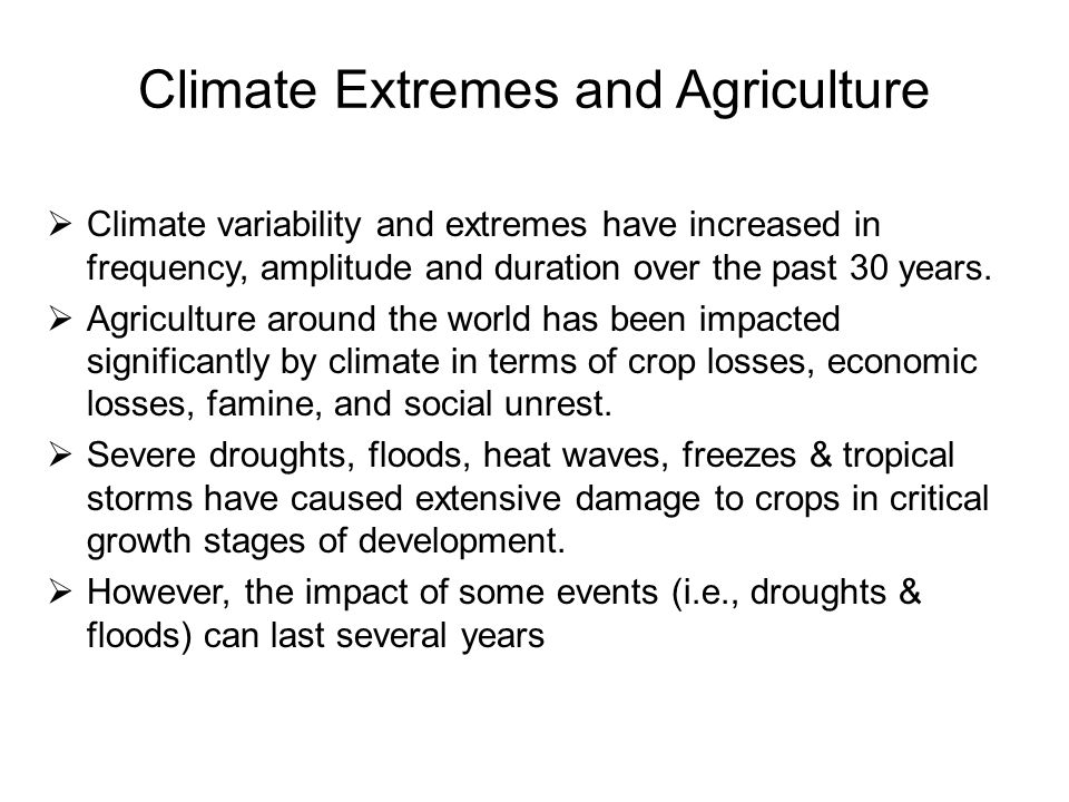 Climate Extremes and Agriculture  Climate variability and extremes have increased in frequency, amplitude and duration over the past 30 years.