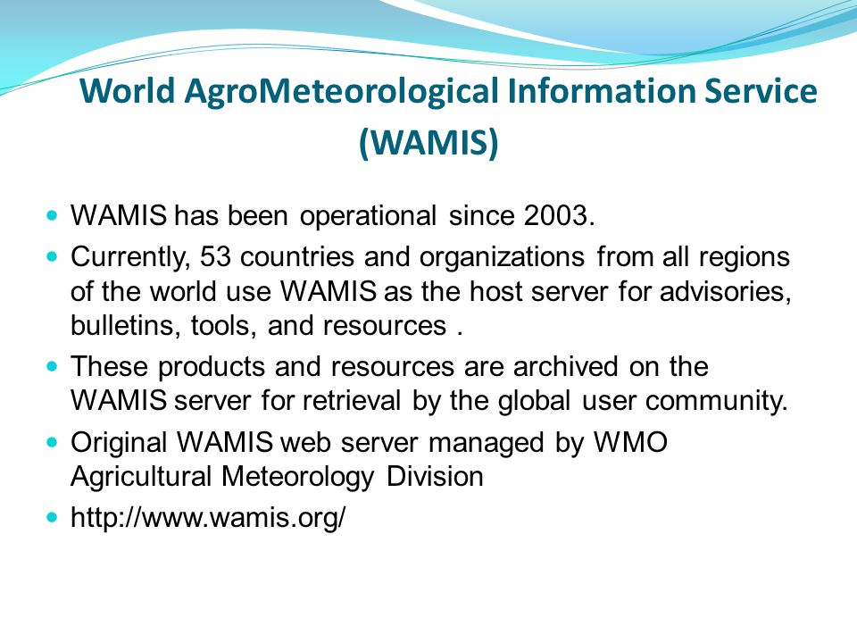 World AgroMeteorological Information Service (WAMIS) WAMIS has been operational since 2003.