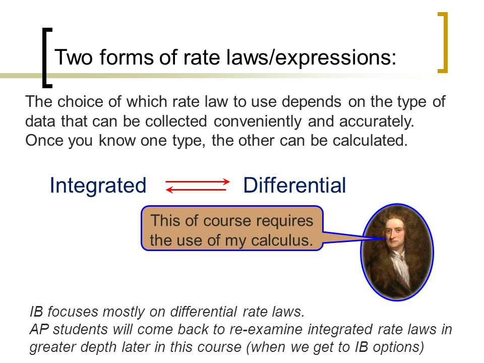 Two forms of rate laws/expressions: Differential rate laws: Show how rate depends on concentration.