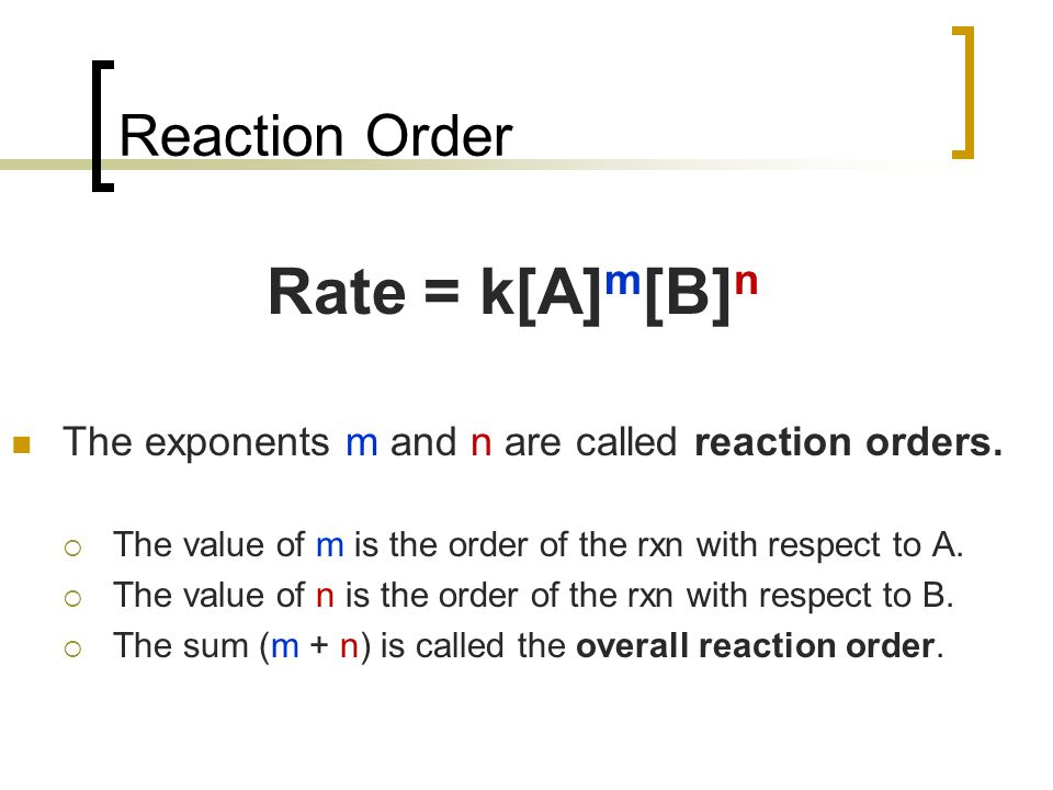 Reaction Order In general, the rate is proportional to the product of the concentrations of the reactants, each raised to a power.