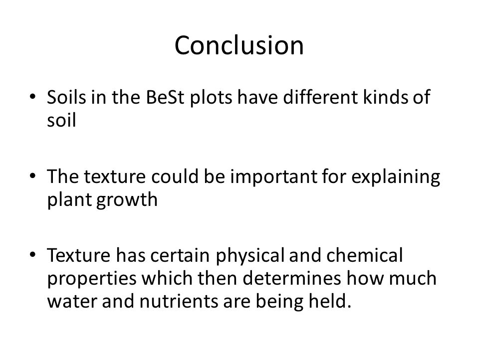 Conclusion Soils in the BeSt plots have different kinds of soil The texture could be important for explaining plant growth Texture has certain physica