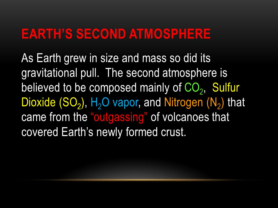 EARTH'S SECOND ATMOSPHERE As Earth grew in size and mass so did its gravitational pull. The second atmosphere is believed to be composed mainly of CO