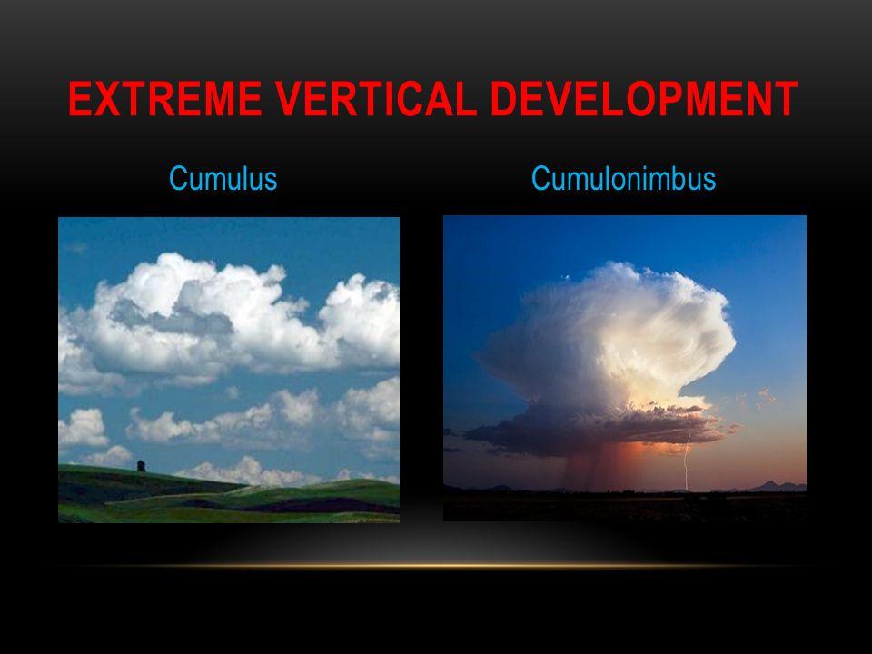 EXTREME VERTICAL DEVELOPMENT Cumulus Cumulonimbus